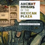 Ancient Orgins of the Mexican Plaza
