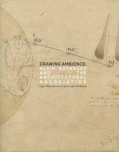 Drawing Ambience--Alvin Boyarsky and the Architectural Association
