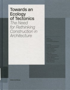 Towards an Ecology of Tectonics--The Need for Rethinking Construction in Architecture