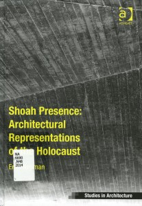 Shoah Presence--Architectural Representations of the Holocaust