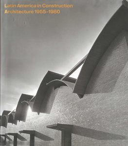 Latin America in Construction Architecture 1955-1980