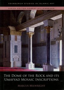 The Dome of the Rock and Its Umayyad Mosaic Inscriptions